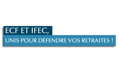 ecf-et-ifec-unis-pour-defendre-vos-retraites