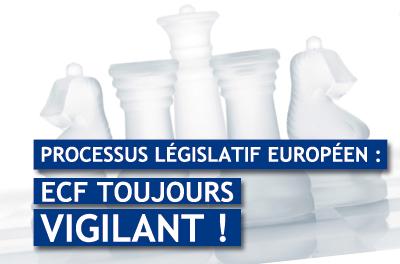 processus-legislatif-europeen-ecf-toujours-vigilant